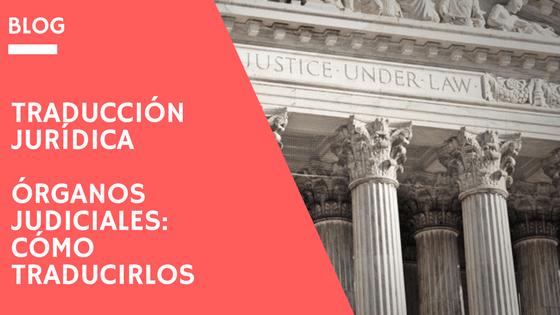 Traducción Jurídica organos judiciales, cómo traducirlos