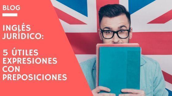 5 útiles expresiones con preposiciones en inglés jurídico